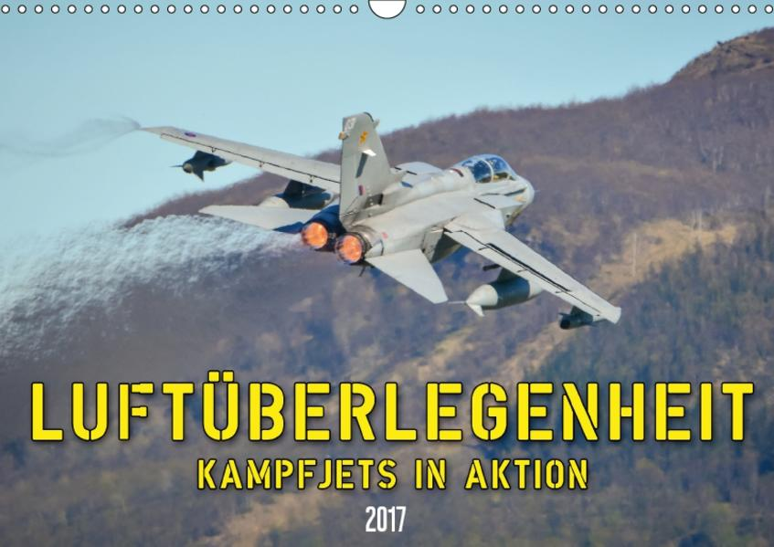 Luftüberlegenheit - Kampfjets in Aktion (Wandkalender 2017 DIN A3 quer) - Coverbild