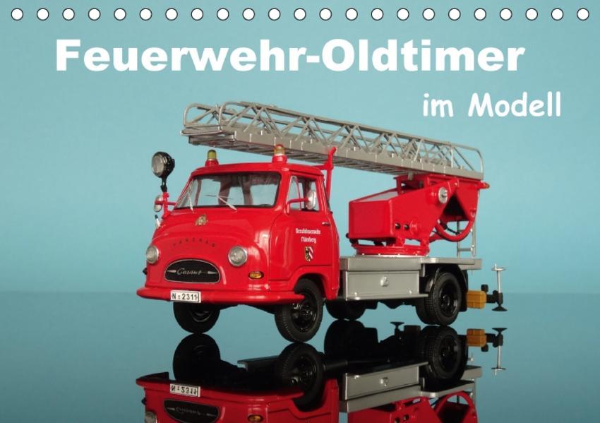 Feuerwehr-Oldtimer im Modell (Tischkalender 2017 DIN A5 quer) - Coverbild
