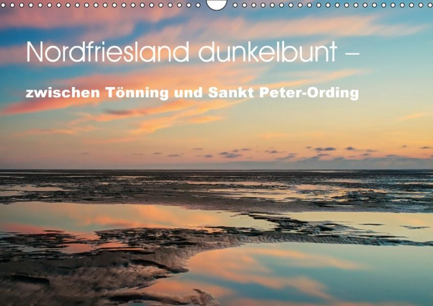 Nordfriesland dunkelbunt – zwischen Tönning und Sankt Peter-Ording (Wandkalender 2017 DIN A3 quer) - Coverbild