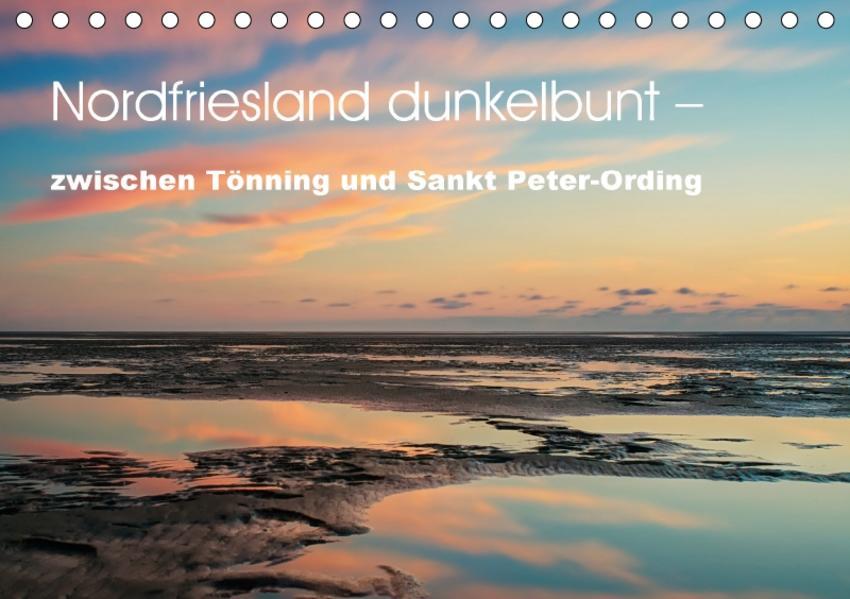 Nordfriesland dunkelbunt – zwischen Tönning und Sankt Peter-Ording (Tischkalender 2017 DIN A5 quer) - Coverbild