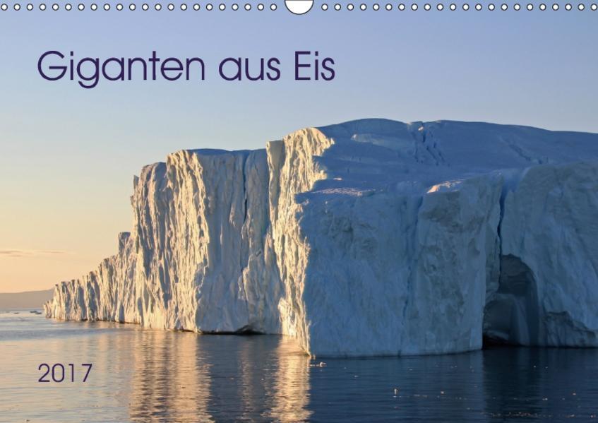 Giganten aus Eis 2017 (Wandkalender 2017 DIN A3 quer) - Coverbild