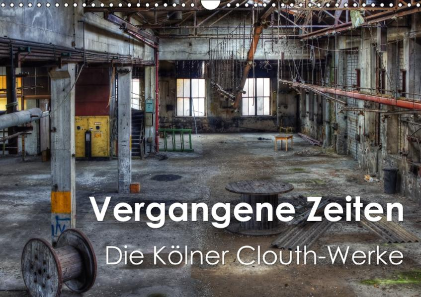 Vergangene Zeiten – Die Kölner Clouth-Werke (Wandkalender 2017 DIN A3 quer) - Coverbild