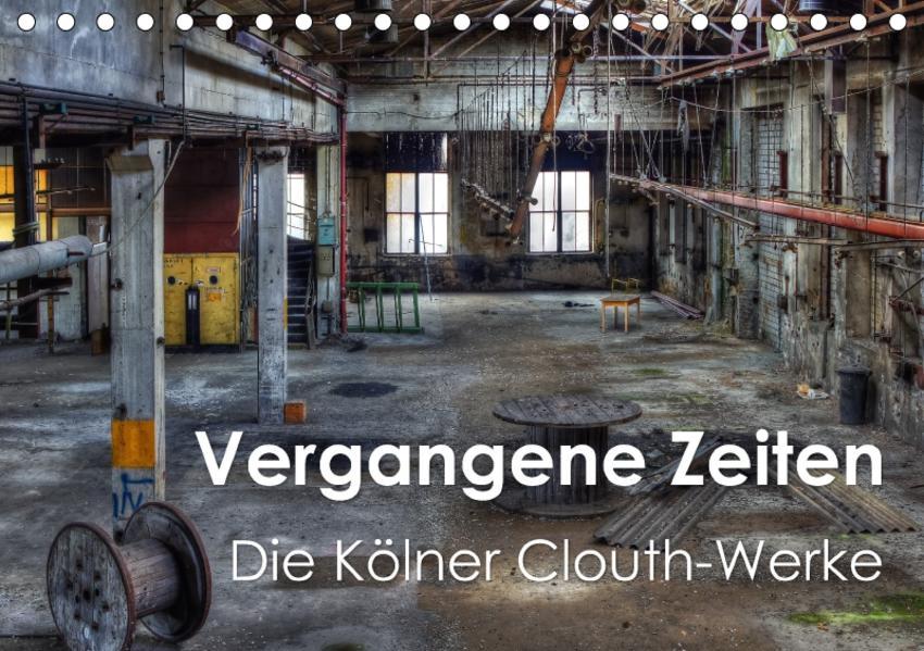 Vergangene Zeiten – Die Kölner Clouth-Werke (Tischkalender 2017 DIN A5 quer) - Coverbild