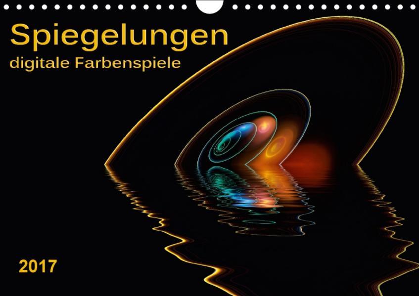 Spiegelungen - digitale Farbenspiele (Wandkalender 2017 DIN A4 quer) - Coverbild