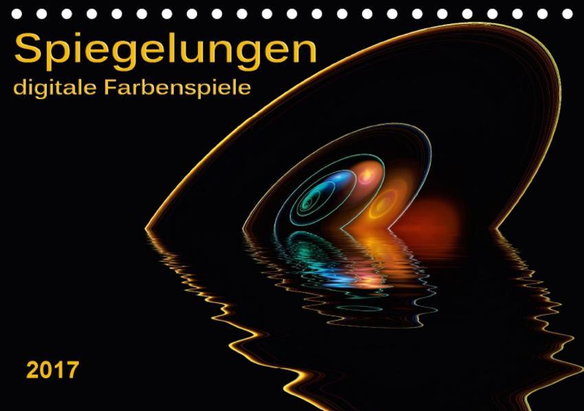 Spiegelungen - digitale Farbenspiele (Tischkalender 2017 DIN A5 quer) - Coverbild