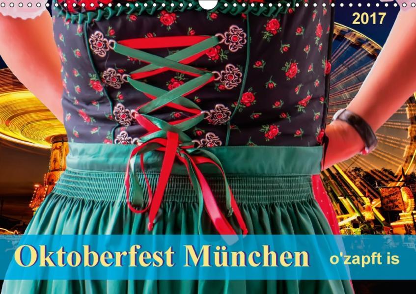 Oktoberfest München - o'zapft is (Wandkalender 2017 DIN A3 quer) - Coverbild