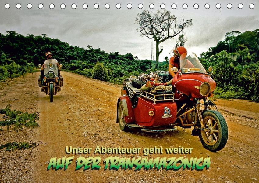 Unser Abenteuer geht weiter - AUF DER TRANSAMAZONICA (Tischkalender 2017 DIN A5 quer) - Coverbild