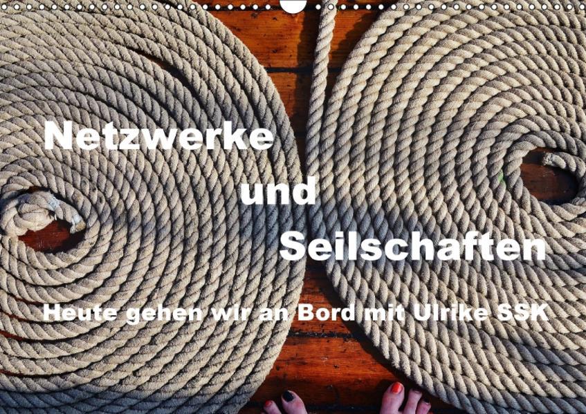 Netzwerke und Seilschaften - Heute gehen wir an Bord mit Ulrike SSK (Wandkalender 2017 DIN A3 quer) - Coverbild