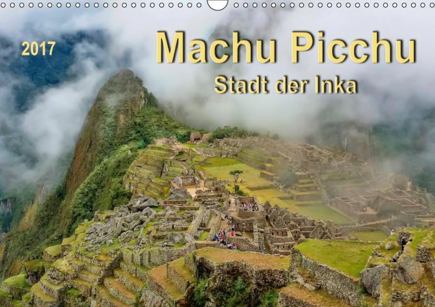 Machu Picchu - Stadt der Inka (Wandkalender 2017 DIN A3 quer) - Coverbild