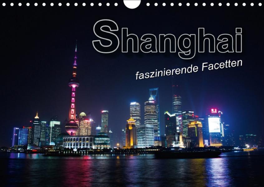Shanghai - faszinierende Facetten (Wandkalender 2017 DIN A4 quer) - Coverbild