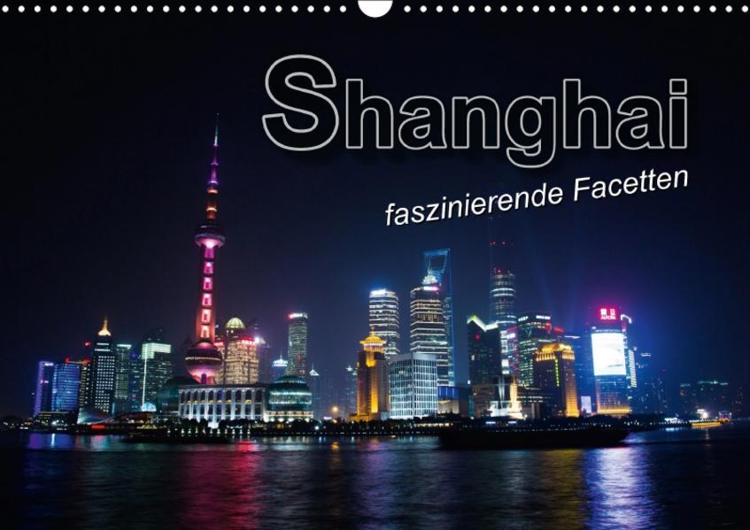 Shanghai - faszinierende Facetten (Wandkalender 2017 DIN A3 quer) - Coverbild
