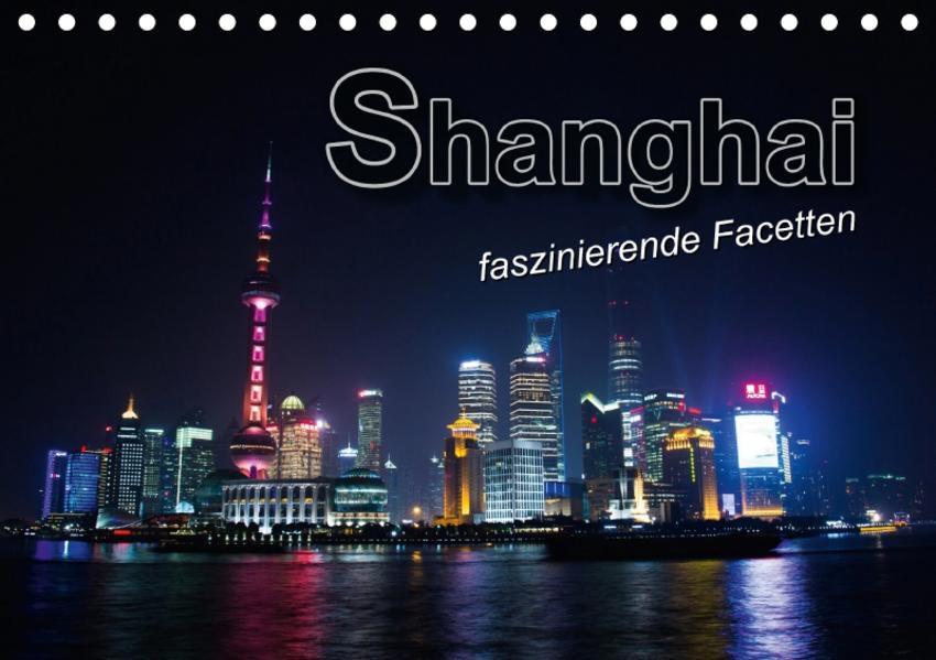 Shanghai - faszinierende Facetten (Tischkalender 2017 DIN A5 quer) - Coverbild