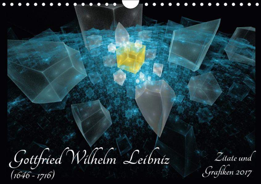 Gottfried Wilhelm Leibniz - Zitate und Grafiken 2017 (Wandkalender 2017 DIN A4 quer) - Coverbild