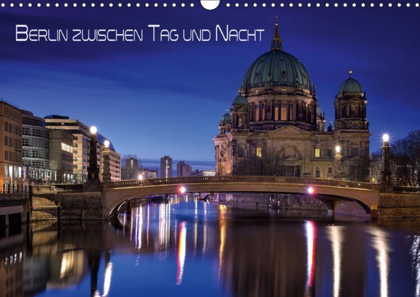 Berlin zwischen Tag und Nacht (Wandkalender 2017 DIN A3 quer) - Coverbild