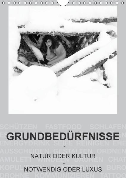 GRUNDBEDÜRFNISSE - NATUR ODER KULTUR - NOTWENDIG ODER LUXUS (Wandkalender 2017 DIN A4 hoch) - Coverbild