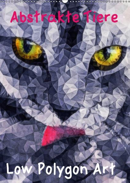 Abstrakte Tiere - Low Polygon Art (Wandkalender 2017 DIN A2 hoch) - Coverbild
