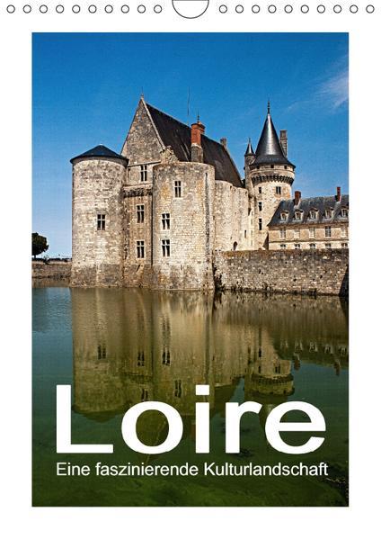 Loire - Eine faszinierende Kulturlandschaft (Wandkalender 2017 DIN A4 hoch) - Coverbild