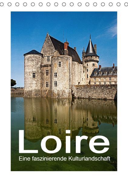 Loire - Eine faszinierende Kulturlandschaft (Tischkalender 2017 DIN A5 hoch) - Coverbild