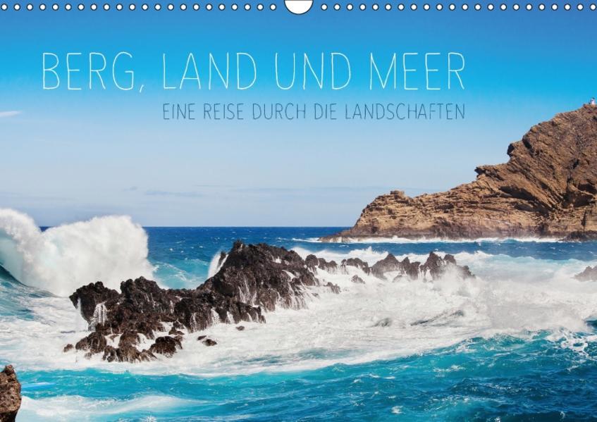 Berg, Land und Meer - Eine Reise durch die Landschaften (Wandkalender 2017 DIN A3 quer) - Coverbild