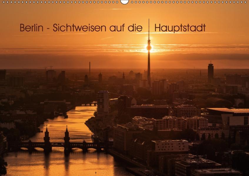 Berlin - Sichtweisen auf die Hauptstadt (Wandkalender 2017 DIN A2 quer) - Coverbild