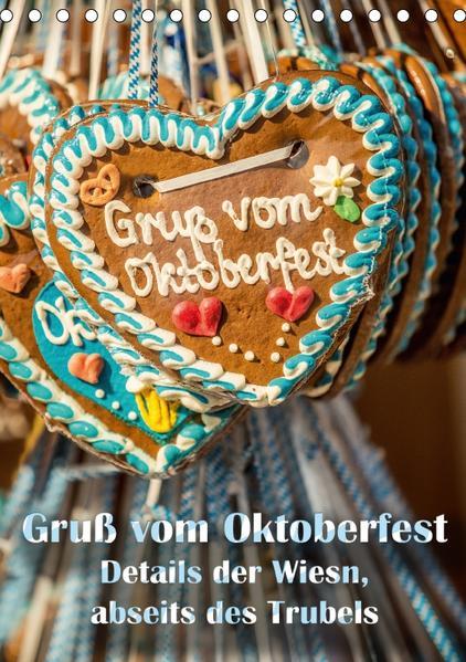 Gruß vom Oktoberfest - Details der Wiesn, abseits des Trubels (Tischkalender 2017 DIN A5 hoch) - Coverbild