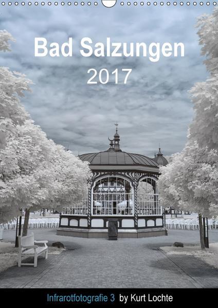 Infrarotfotografie 3 by Kurt Lochte - Bad Salzungen (Wandkalender 2017 DIN A3 hoch) - Coverbild