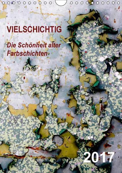 vielschichtig - Die Schönheit alter Farbschichten (Wandkalender 2017 DIN A4 hoch) - Coverbild