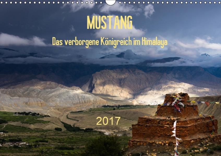 MUSTANG - das verborgene Königreich im Himalaya (Wandkalender 2017 DIN A3 quer) - Coverbild