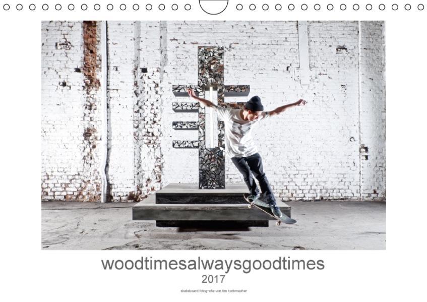 woodtimesalwaysgoodtimes - skateboard fotografie von tim korbmacher (Wandkalender 2017 DIN A4 quer) - Coverbild