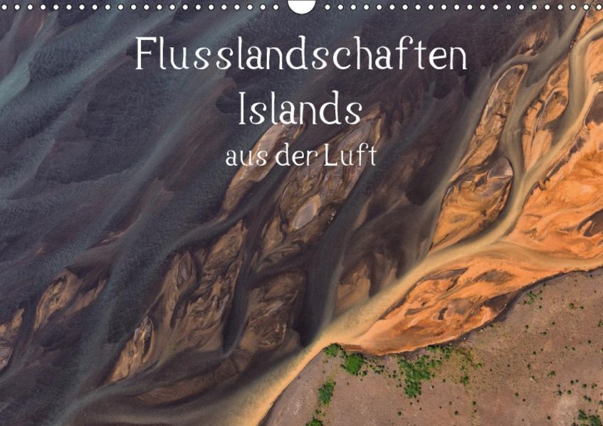 Flusslandschaften Islands aus der Luft (Wandkalender 2017 DIN A3 quer) - Coverbild
