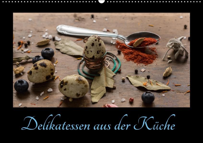 Delikatessen aus der Küche (Wandkalender 2017 DIN A2 quer) - Coverbild