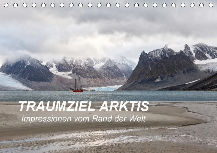 TRAUMZIEL ARKTIS, Impressionen vom Rand der Welt (Tischkalender 2017 DIN A5 quer) - Coverbild