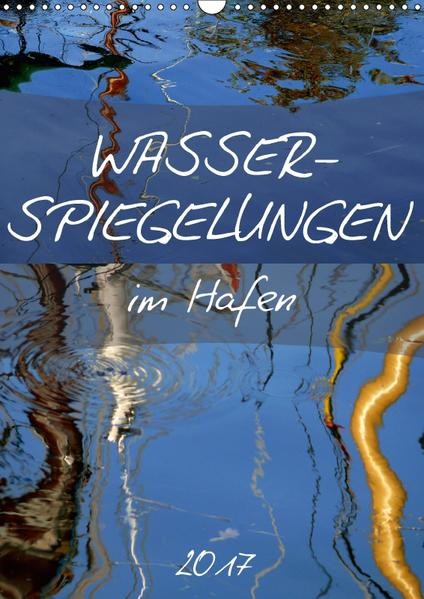 Wasserspiegelungen im Hafen (Wandkalender 2017 DIN A3 hoch) - Coverbild