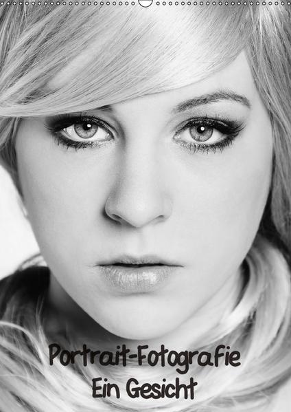 Portrait-Fotografie Ein Gesicht (Wandkalender 2017 DIN A2 hoch) - Coverbild