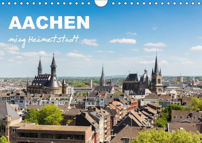 Aachen - ming Heämetstadt (Wandkalender 2017 DIN A4 quer) - Coverbild