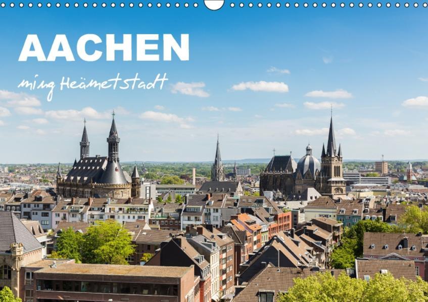 Aachen - ming Heämetstadt (Wandkalender 2017 DIN A3 quer) - Coverbild