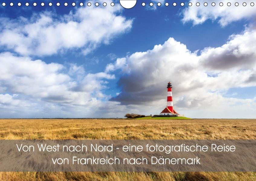 Von West nach Nord - eine fotografische Reise von Frankreich nach Dänemark (Wandkalender 2017 DIN A4 quer) - Coverbild