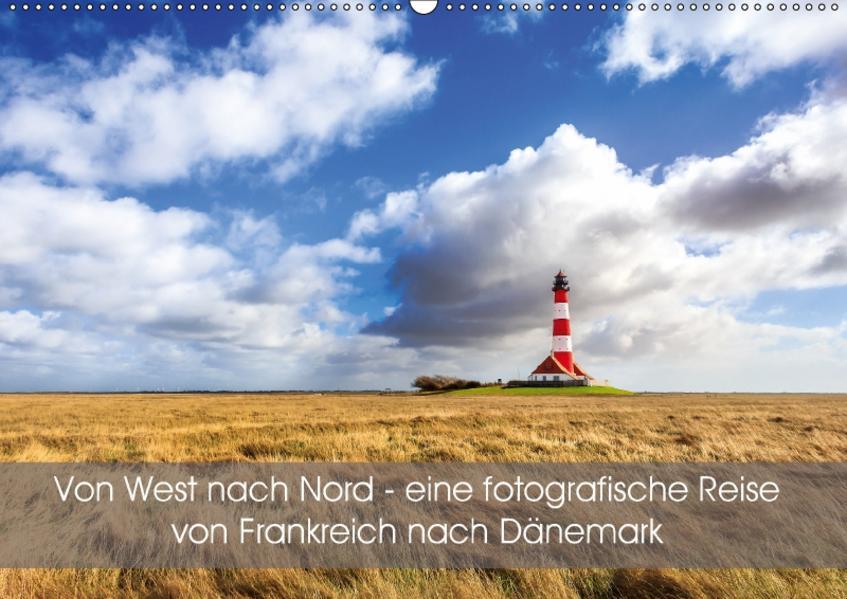 Von West nach Nord - eine fotografische Reise von Frankreich nach Dänemark (Wandkalender 2017 DIN A2 quer) - Coverbild