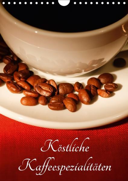 Köstliche Kaffeespezialitäten (Wandkalender 2017 DIN A4 hoch) - Coverbild