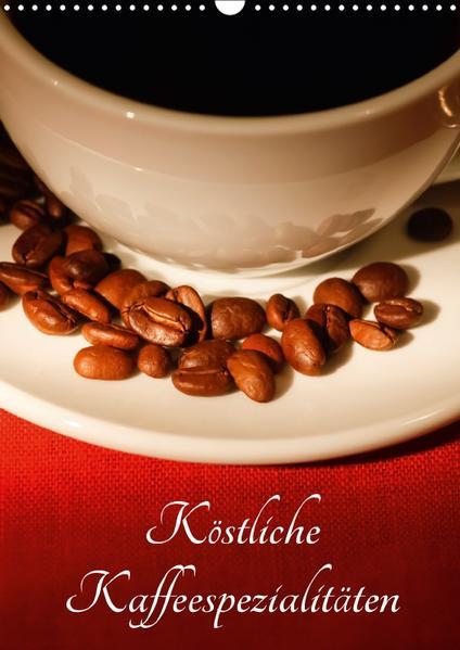 Köstliche Kaffeespezialitäten (Wandkalender 2017 DIN A3 hoch) - Coverbild
