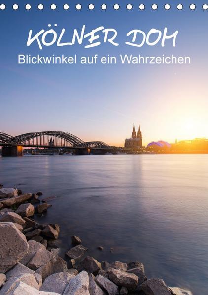 Kölner Dom - Blickwinkel auf ein Wahrzeichen (Tischkalender 2017 DIN A5 hoch) - Coverbild