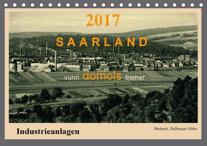 Saarland - vunn domols (frieher), Industrieanlagen (Tischkalender 2017 DIN A5 quer) - Coverbild