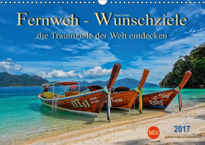 Fernweh - Wunschziele, die Traumziele der Welt entdecken (Wandkalender 2017 DIN A3 quer) - Coverbild