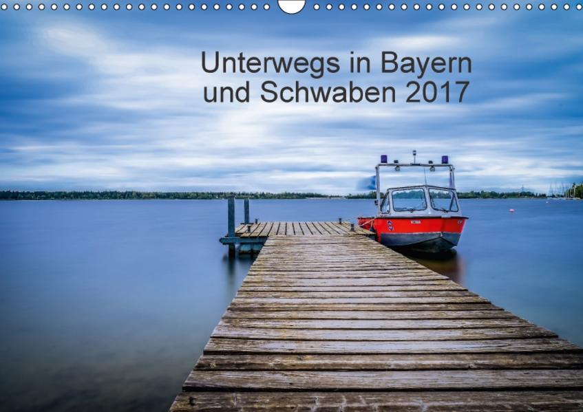 Unterwegs in Bayern und Schwaben 2017 (Wandkalender 2017 DIN A3 quer) - Coverbild