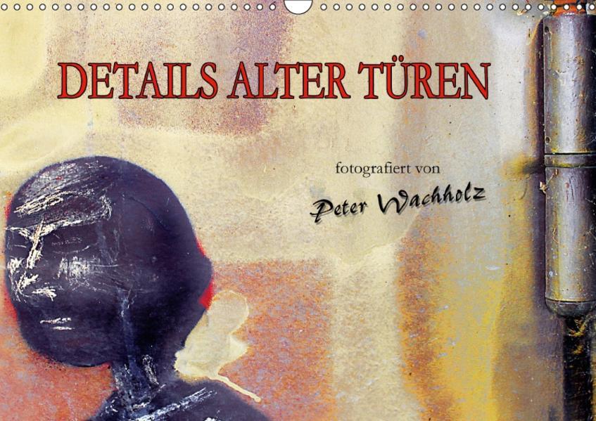 DETAILS ALTER TÜREN (Wandkalender 2017 DIN A3 quer) - Coverbild