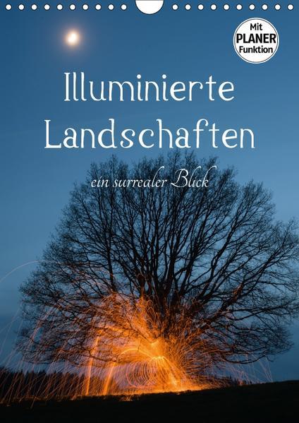 Illuminierte Landschaften - Ein surrealer Blick (Wandkalender 2017 DIN A4 hoch) - Coverbild