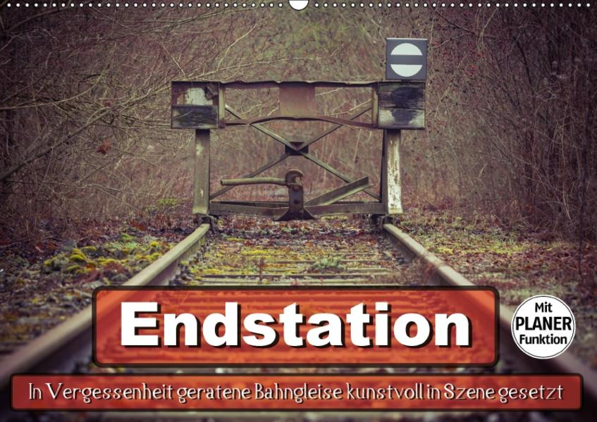 Endstation - In Vergessenheit geratene Bahngleise (Wandkalender 2017 DIN A2 quer) - Coverbild