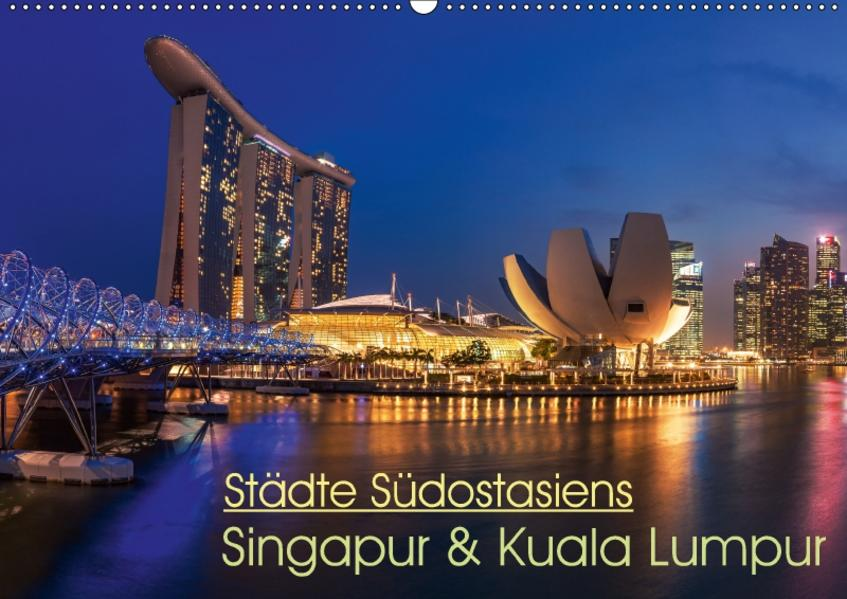 Städte Südostasiens - Singapur & Kuala Lumpur (Wandkalender 2017 DIN A2 quer) - Coverbild