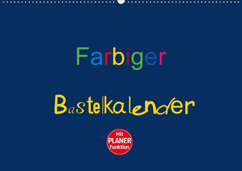 Farbiger Bastelkalender (Wandkalender 2017 DIN A2 quer) - Coverbild