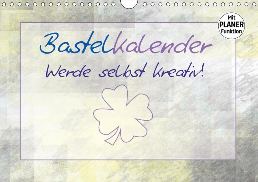 BASTELKALENDER Werde selbst kreativ! (Wandkalender 2017 DIN A4 quer) - Coverbild